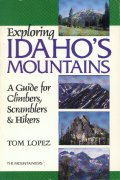 Exploring Idaho's Mountains. A guide for climbers, scramblers & hikers