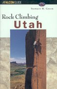 Rock Climbing in Utah (A Falcon Guide)