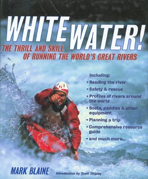 White Water. The thrill and skill of running the worl's great rivers