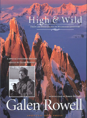 High & Wild. Galen Rowell Essays and photographes on wildeness adventure