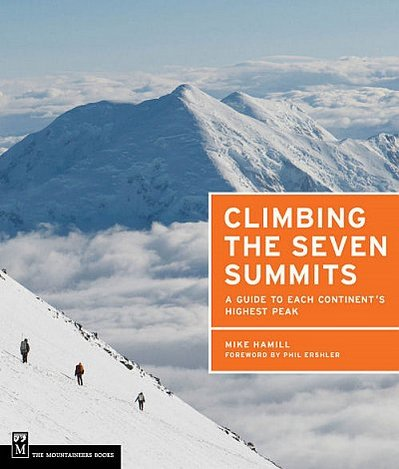 Climbing the seven summits A comprehensive guide to the continent,s highest peaks