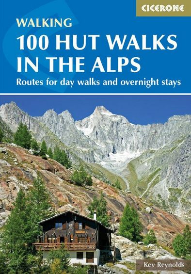 100 hut walks in the Alps Routes for day walks and ovrenight stays