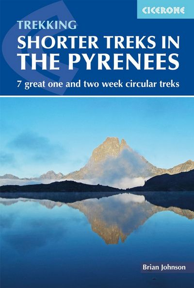 Shorter treks in the Pyrenees 7 great one and two week circular treks