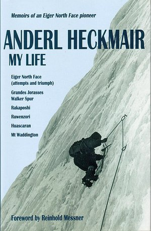Anderl Heckmair: My life Memoirs of an Eiger North Face pioneer
