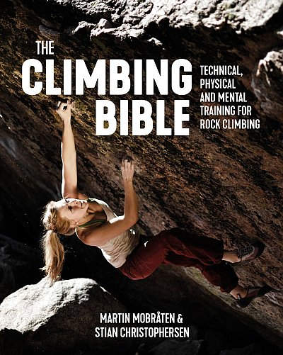 The climbing bible Technical, physical and mental training for rock climbing