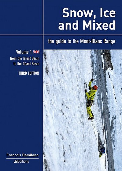 Snow, ice and mixed Vol. 1 The guide to the Mont-Blanc Range