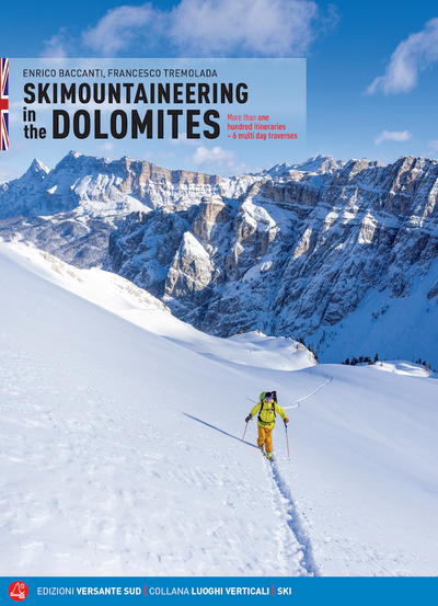 Skimountaineering in the Dolomites More than one hundred itineraries + 6 multi day traverses