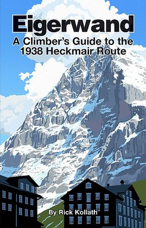 Eigerwand A climber's guide to the 1938 Heckmair route