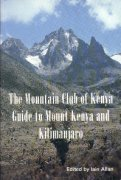 The Mountain Club of Kenya. Guide to mount Kenya and Kilimanjaro